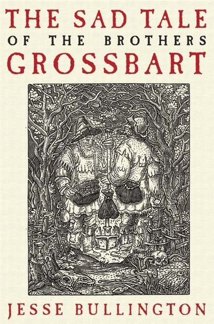 The-Sad-Tale-of-the-Brothers-Grossbart-Jesse-Bullington-Orbit